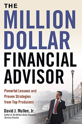 The Million-Dollar Financial Advisor By Mullen, David J., Jr.